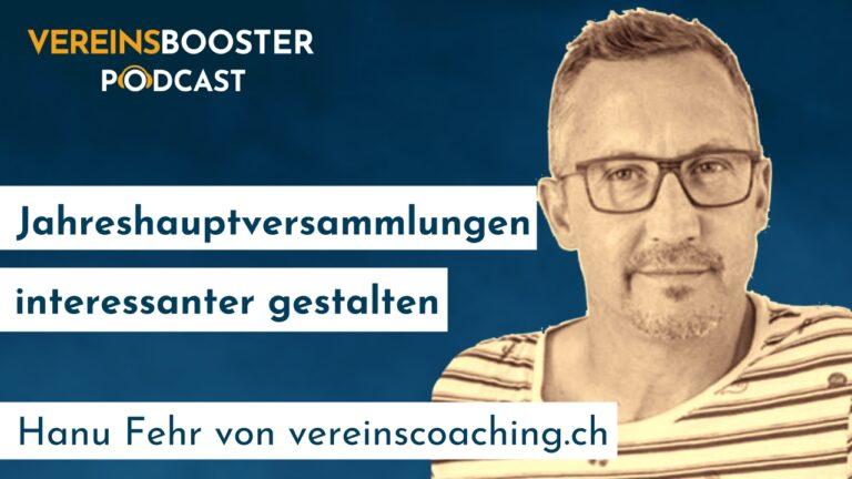 Jahreshauptversammlung interessanter gestalten – Hanu Fehr von vereinscoaching.ch